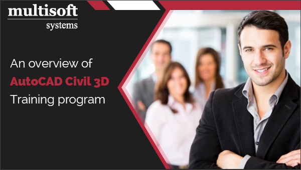 An overview of AutoCAD Civil 3D Training program - Multisoft Systems