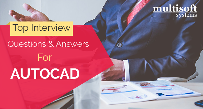 Top 20 AutoCAD Interview Questions & Answers - Multisoft Systems