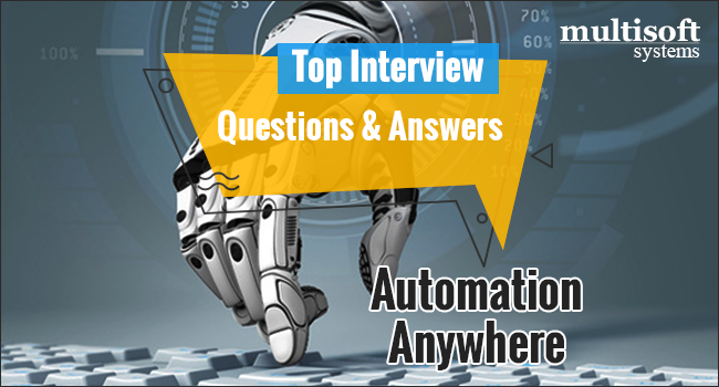 Top Automation Anywhere Interview Questions & Answers - Multisoft