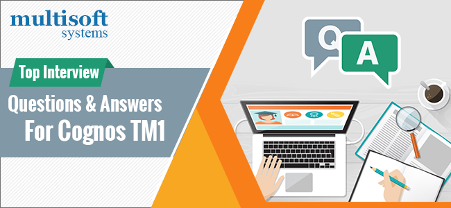 Top Cognos TM1 Interview Questions and Answers - Multisoft