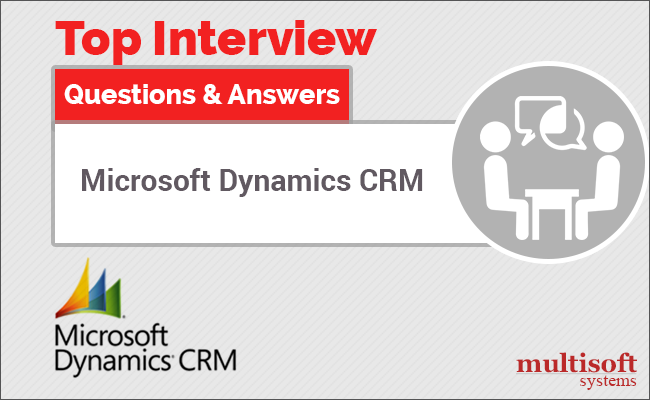 Multisoft Systems Offers Advanced Microsoft Dynamics CRM Interview Questions  That Helps You In Cracking Your Interview U0026 Acquire Dream Career. What Are  ...