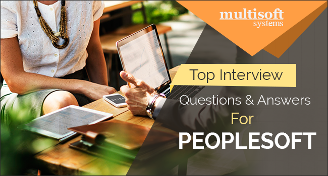 Top 10 PeopleSoft Interview Questions & Answers - Multisoft Systems