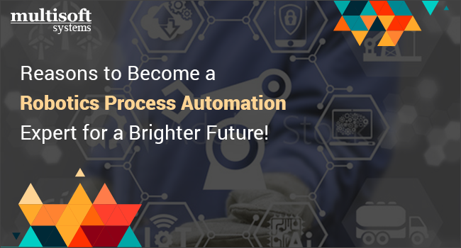 Reasons to Become a Robotics Process Automation Expert for a
