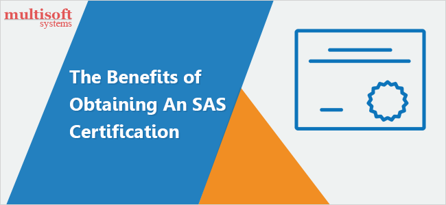 The Benefits of Obtaining An SAS Certification - Multisoft Systems