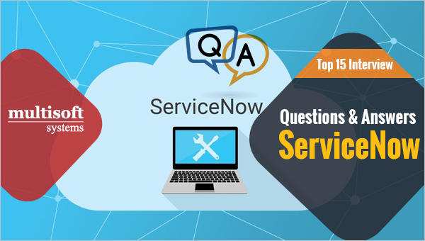 ServiceNow®: Most asked Interview Questions - Multisoft Systems