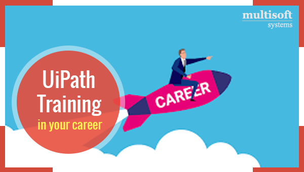 Impact of UiPath training in your career - Multisoft Systems