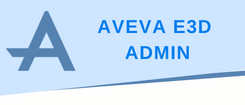 AVEVA E3D (Everything 3D) Admin Training